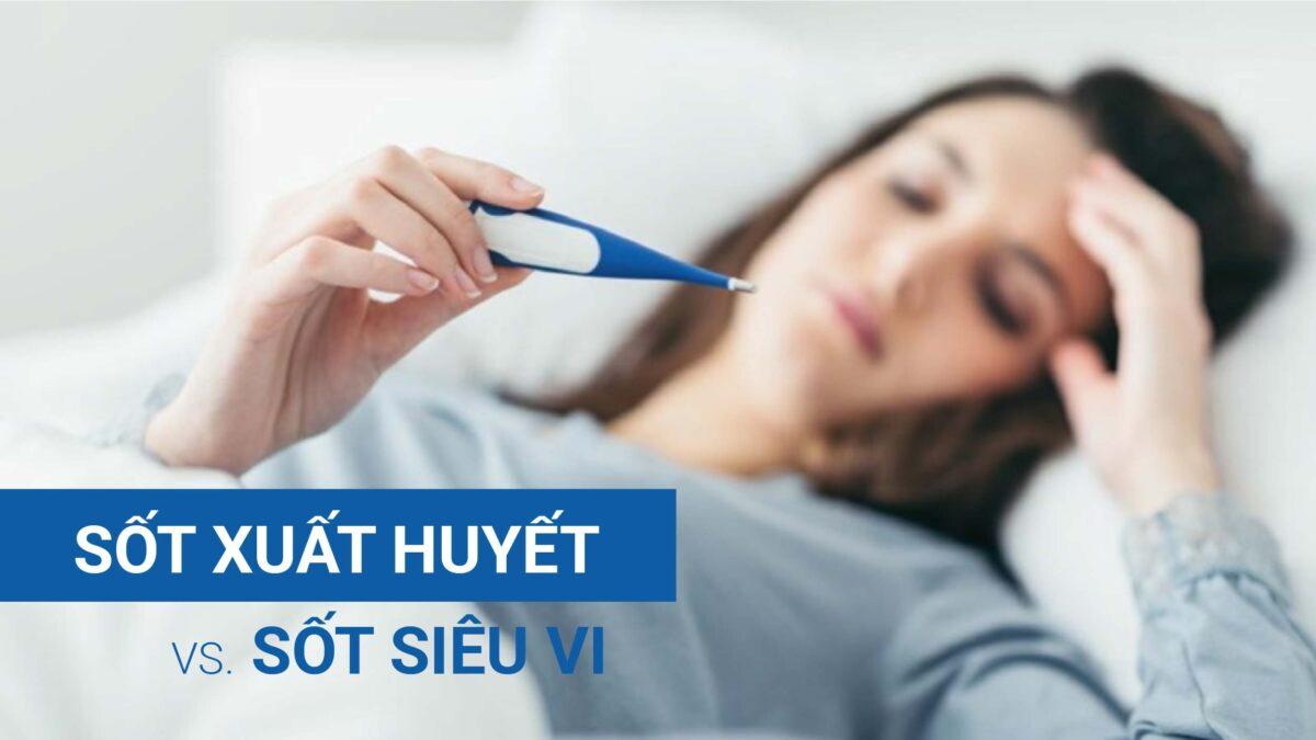 Sốt xuất huyết và sốt siêu vi khác nhau như thế nào? (1)